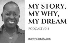 My Story, My WHY, My Dream